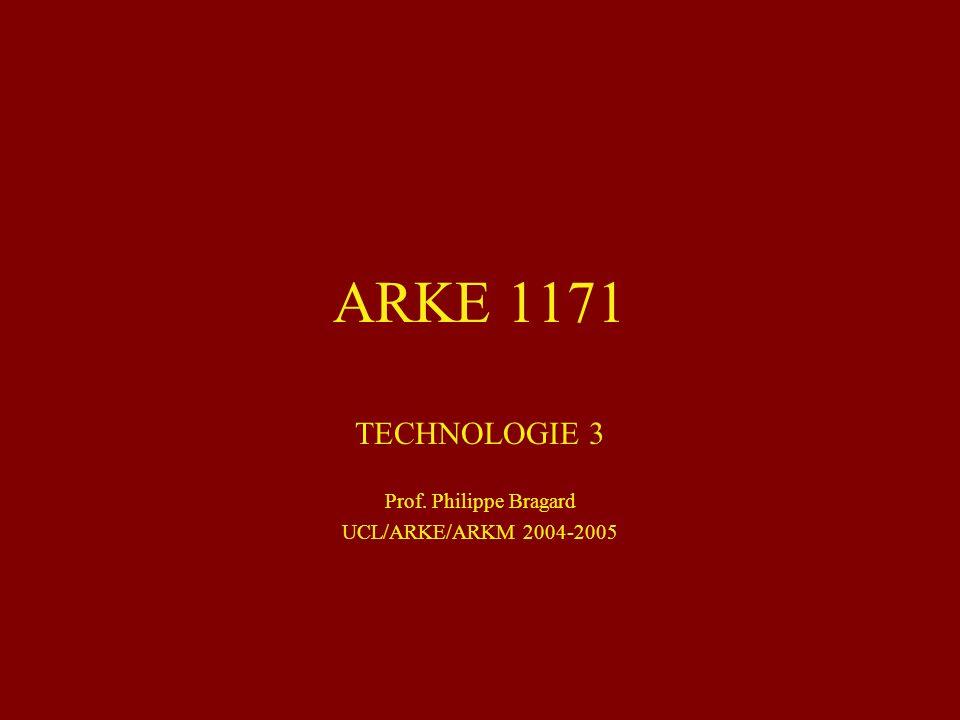 ARKE 1171 TECHNOLOGIE 3 Prof. Philippe Bragard UCL/ARKE/ARKM 2004-2005