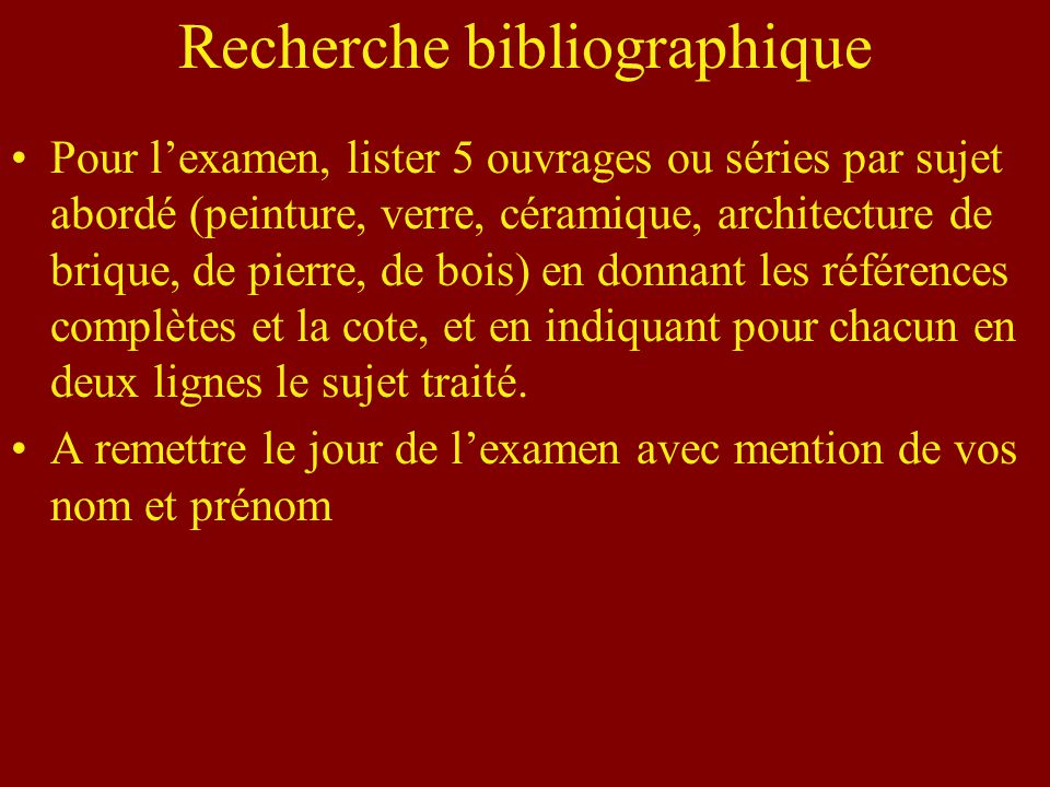 Recherche bibliographique Pour lexamen, lister 5 ouvrages ou séries par sujet abordé (peinture, verre, céramique, architecture de brique, de pierre, d
