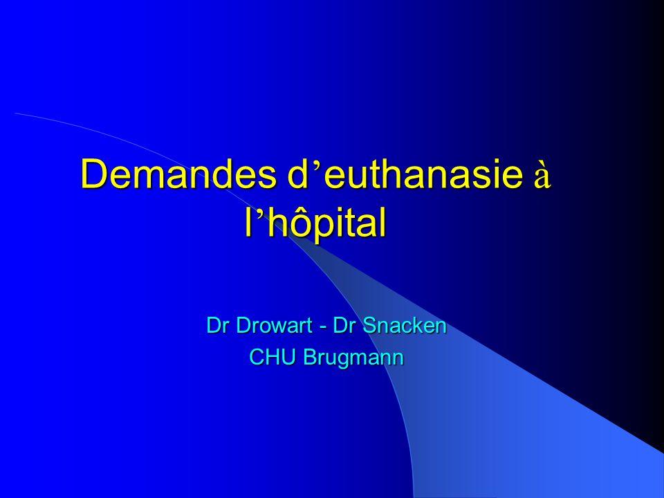 Demandes d euthanasie à l hôpital Dr Drowart - Dr Snacken CHU Brugmann