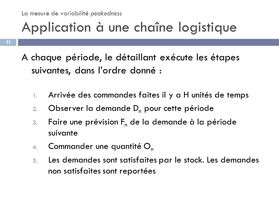 La mesure de variabilité peakedness Application à une chaîne logistique A chaque période, le détaillant exécute les étapes suivantes, dans lordre donn