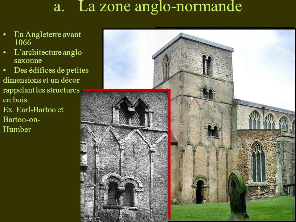 a.La zone anglo-normande En Angleterre avant 1066 Larchitecture anglo- saxonne Des édifices de petites dimensions et un décor rappelant les structures