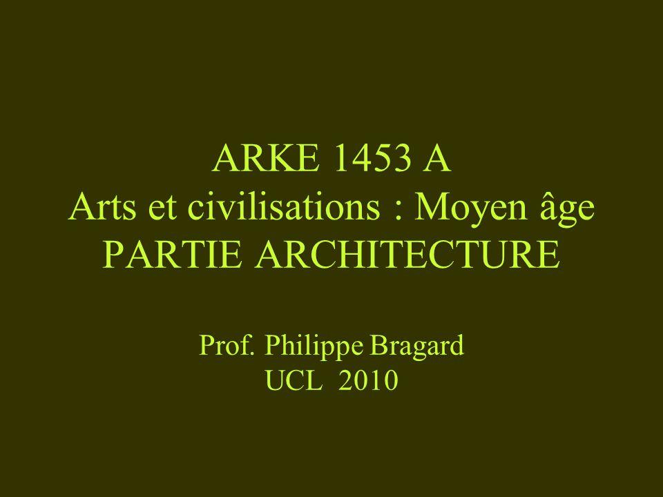 ARKE 1453 A Arts et civilisations : Moyen âge PARTIE ARCHITECTURE Prof. Philippe Bragard UCL 2010