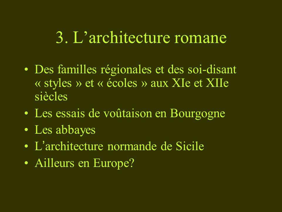 3. Larchitecture romane Des familles régionales et des soi-disant « styles » et « écoles » aux XIe et XIIe siècles Les essais de voûtaison en Bourgogn