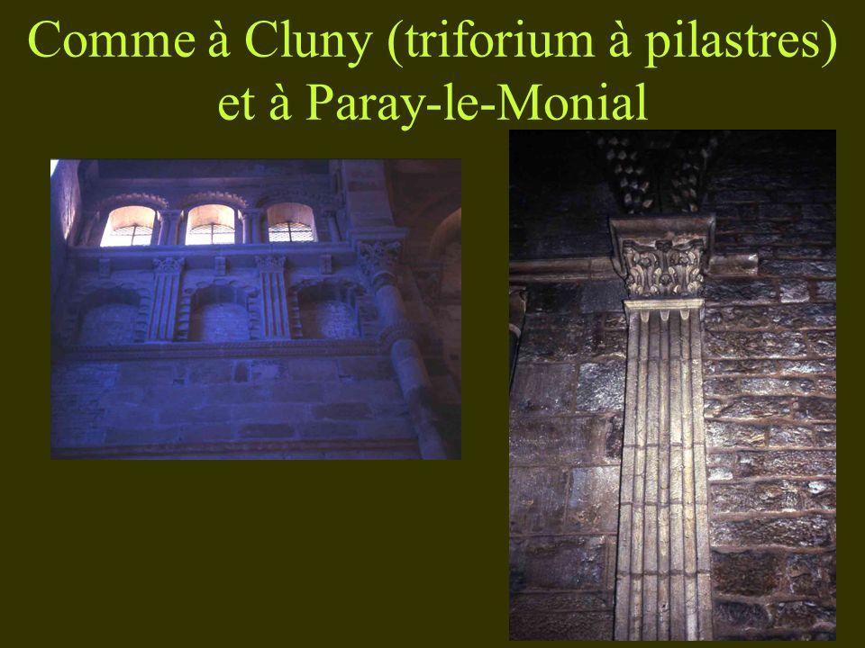 Comme à Cluny (triforium à pilastres) et à Paray-le-Monial