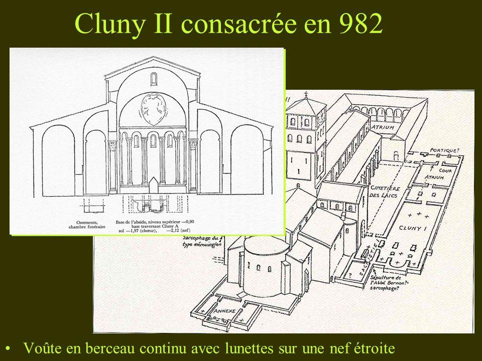 Cluny II consacrée en 982 Voûte en berceau continu avec lunettes sur une nef étroite