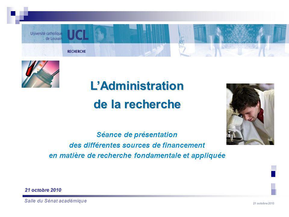 21 octobre 2010 LAdministration de la recherche Séance de présentation des différentes sources de financement en matière de recherche fondamentale et