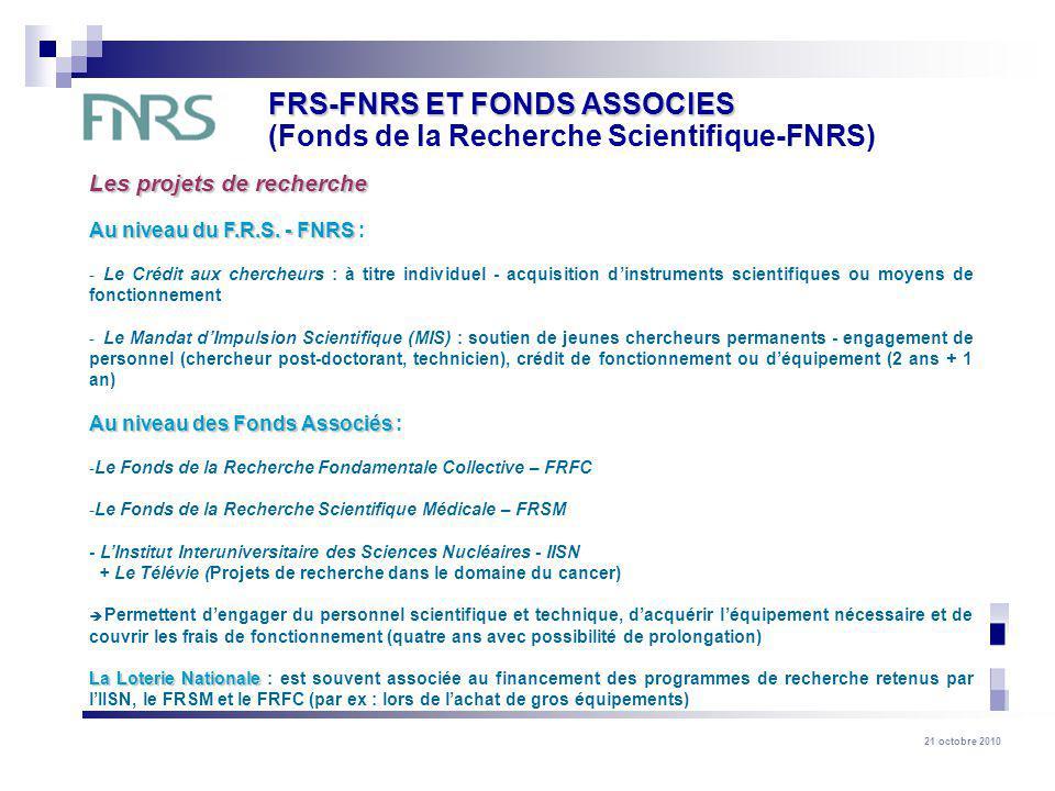 21 octobre 2010 Les projets de recherche Au niveau du F.R.S. - FNRS Au niveau du F.R.S. - FNRS : - Le Crédit aux chercheurs : à titre individuel - acq