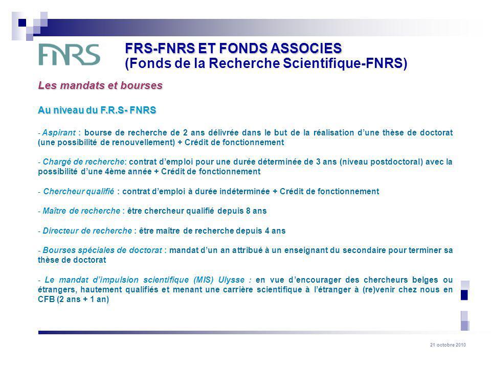 21 octobre 2010 Les mandats et bourses Au niveau du F.R.S- FNRS - Aspirant : bourse de recherche de 2 ans délivrée dans le but de la réalisation dune