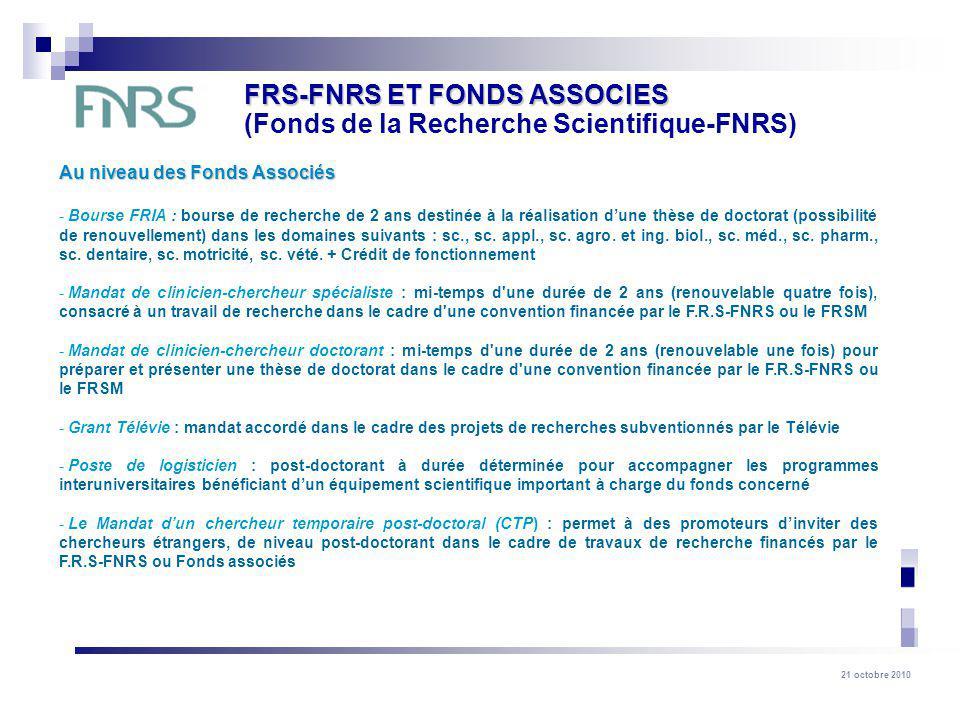 21 octobre 2010 Au niveau des Fonds Associés Au niveau des Fonds Associés - Bourse FRIA : bourse de recherche de 2 ans destinée à la réalisation dune thèse de doctorat (possibilité de renouvellement) dans les domaines suivants : sc., sc.