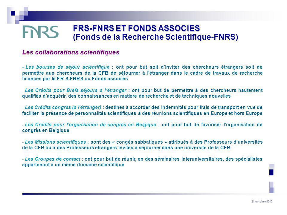 21 octobre 2010 Les collaborations scientifiques - Les bourses de séjour scientifique : ont pour but soit d'inviter des chercheurs étrangers soit de p