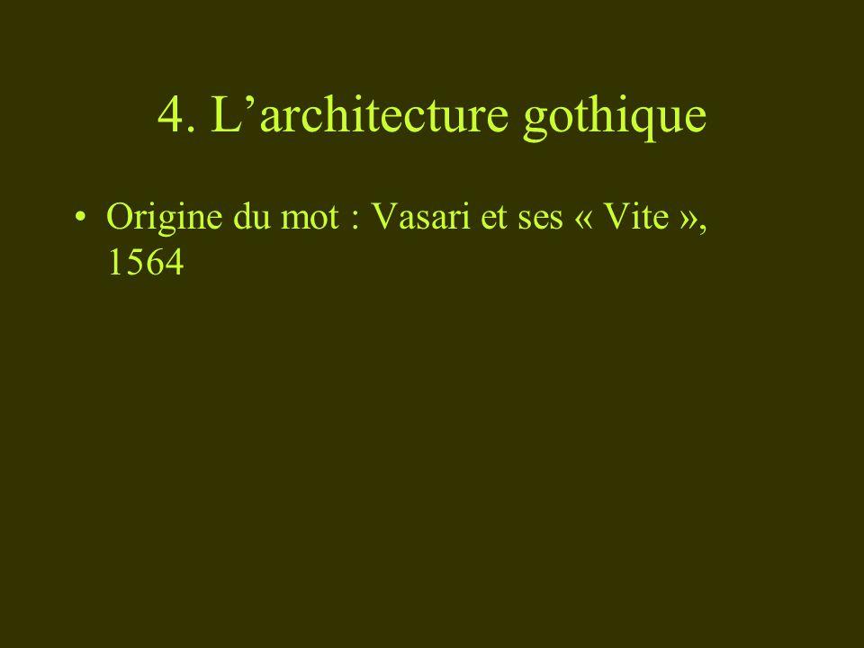4. Larchitecture gothique Origine du mot : Vasari et ses « Vite », 1564