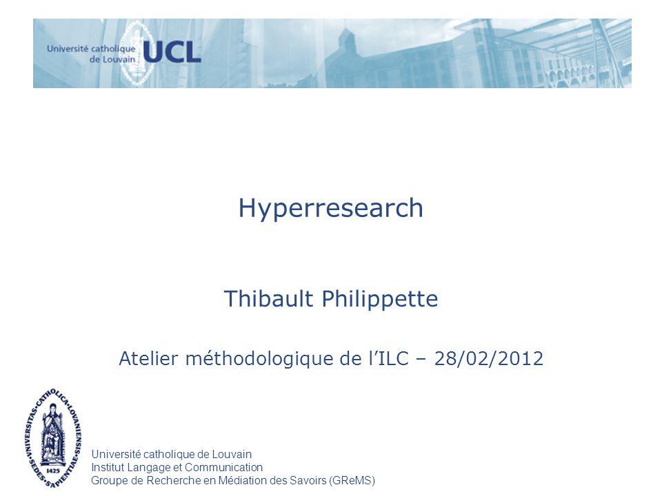 Université catholique de Louvain Institut Langage et Communication Groupe de Recherche en Médiation des Savoirs (GReMS) Hyperresearch Thibault Philipp