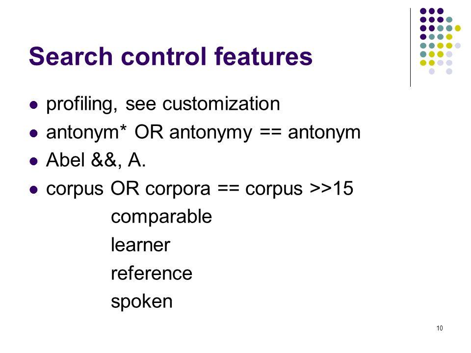 10 Search control features profiling, see customization antonym* OR antonymy == antonym Abel &&, A.