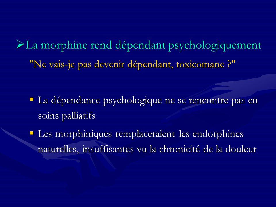 La morphine rend dépendant psychologiquement La morphine rend dépendant psychologiquement