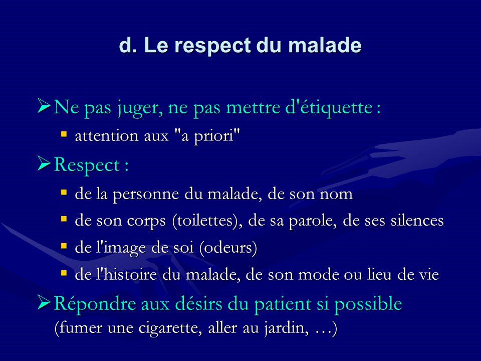 d. Le respect du malade Ne pas juger, ne pas mettre d'étiquette : Ne pas juger, ne pas mettre d'étiquette : attention aux