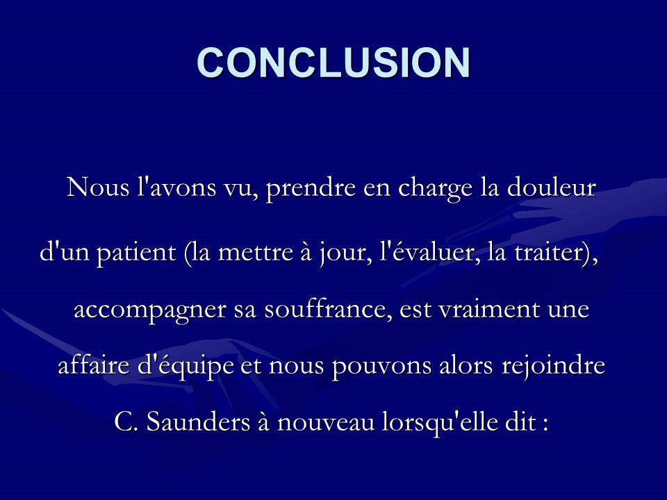 CONCLUSION Nous l'avons vu, prendre en charge la douleur d'un patient (la mettre à jour, l'évaluer, la traiter), accompagner sa souffrance, est vraime