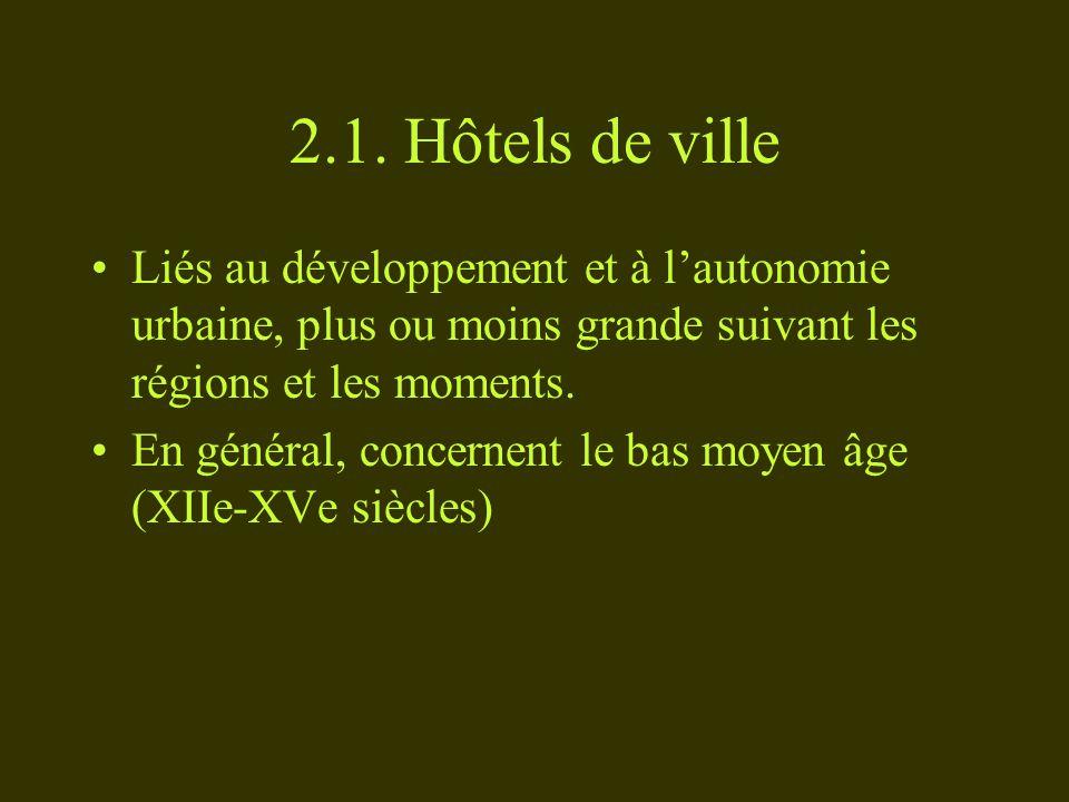 2.1. Hôtels de ville Liés au développement et à lautonomie urbaine, plus ou moins grande suivant les régions et les moments. En général, concernent le