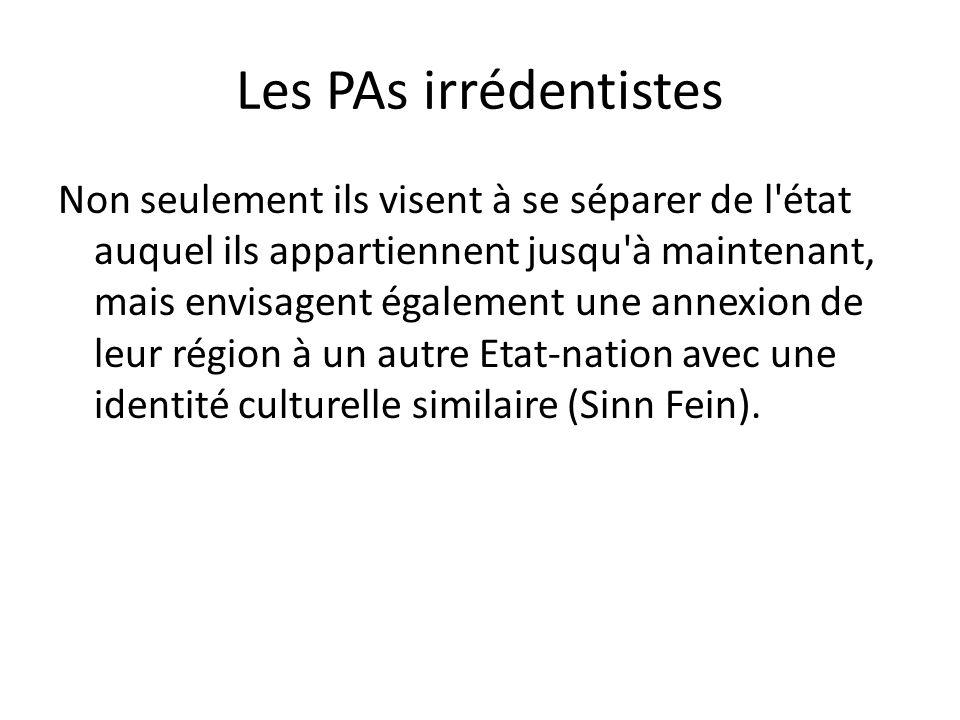 Les PAs irrédentistes Non seulement ils visent à se séparer de l état auquel ils appartiennent jusqu à maintenant, mais envisagent également une annexion de leur région à un autre Etat-nation avec une identité culturelle similaire (Sinn Fein).