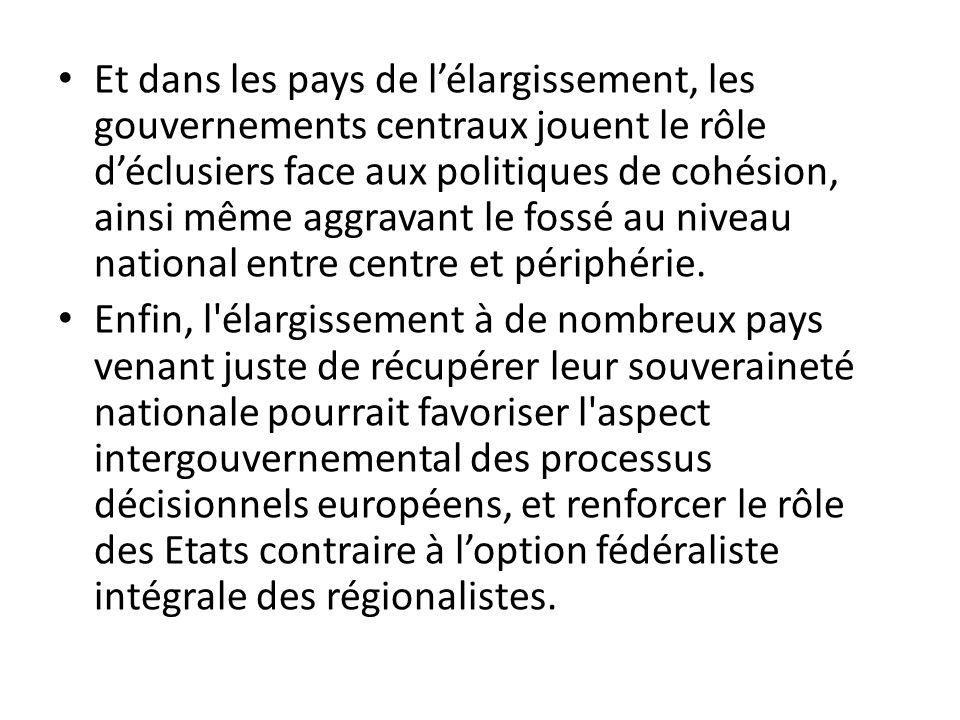 Et dans les pays de lélargissement, les gouvernements centraux jouent le rôle déclusiers face aux politiques de cohésion, ainsi même aggravant le fossé au niveau national entre centre et périphérie.