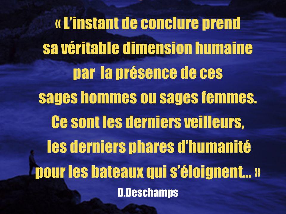 « Linstant de conclure prend sa véritable dimension humaine par la présence de ces sages hommes ou sages femmes.