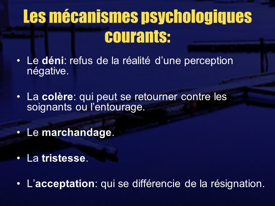 Les mécanismes psychologiques courants: Le déni: refus de la réalité dune perception négative.