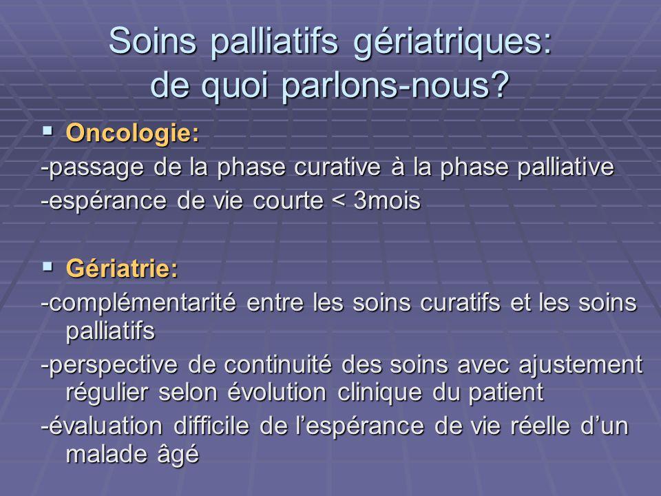 Soins palliatifs gériatriques: de quoi parlons-nous? Oncologie: Oncologie: -passage de la phase curative à la phase palliative -espérance de vie court