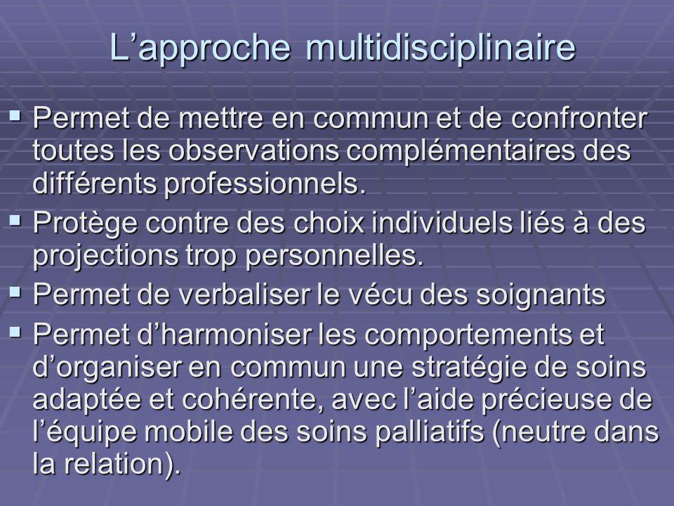 Lapproche multidisciplinaire Permet de mettre en commun et de confronter toutes les observations complémentaires des différents professionnels. Permet