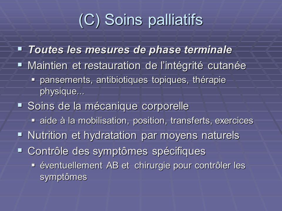 (C) Soins palliatifs Toutes les mesures de phase terminale Toutes les mesures de phase terminale Maintien et restauration de lintégrité cutanée Mainti