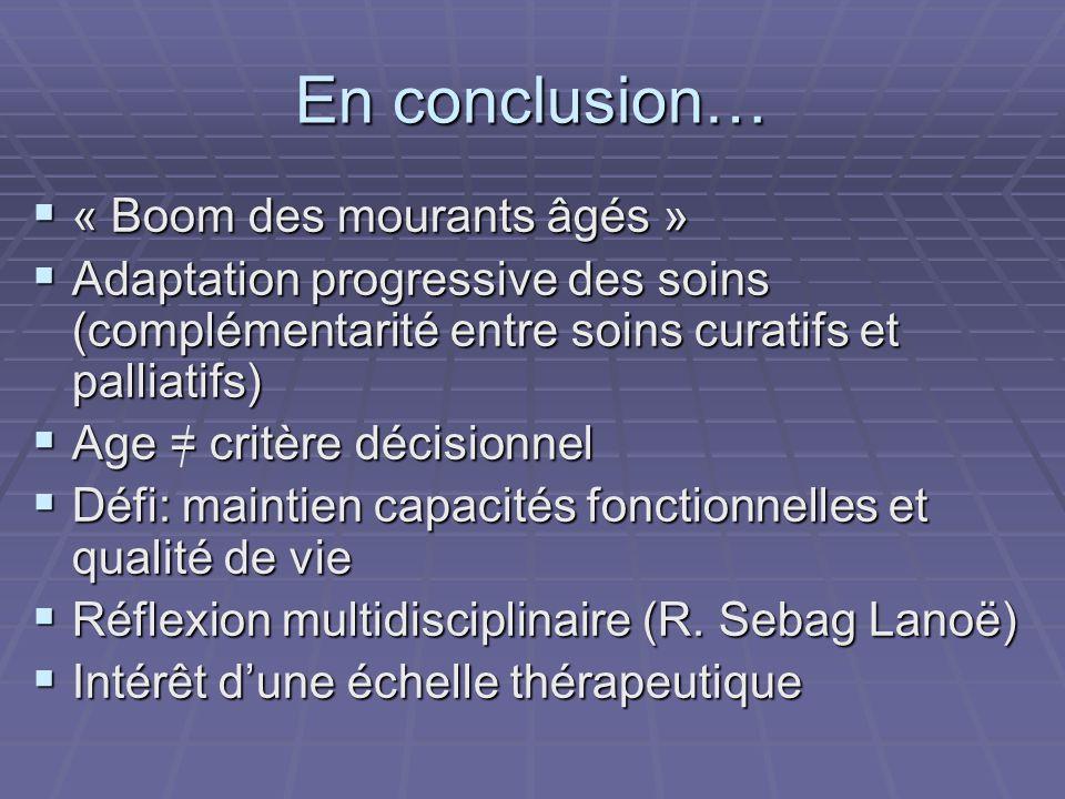 En conclusion… « Boom des mourants âgés » « Boom des mourants âgés » Adaptation progressive des soins (complémentarité entre soins curatifs et palliat