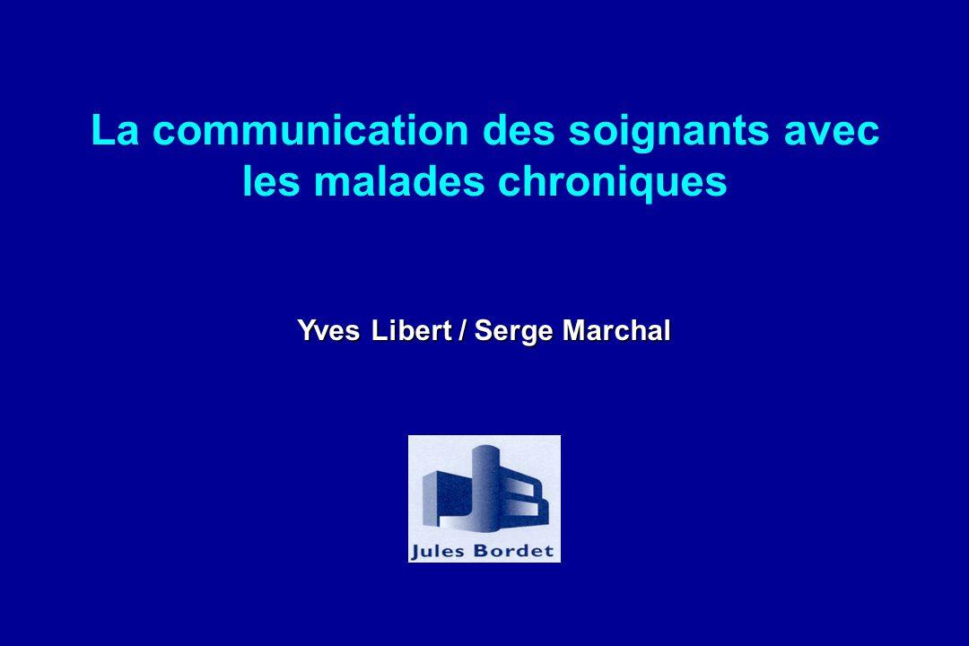 La communication des soignants avec les malades chroniques Yves Libert / Serge Marchal