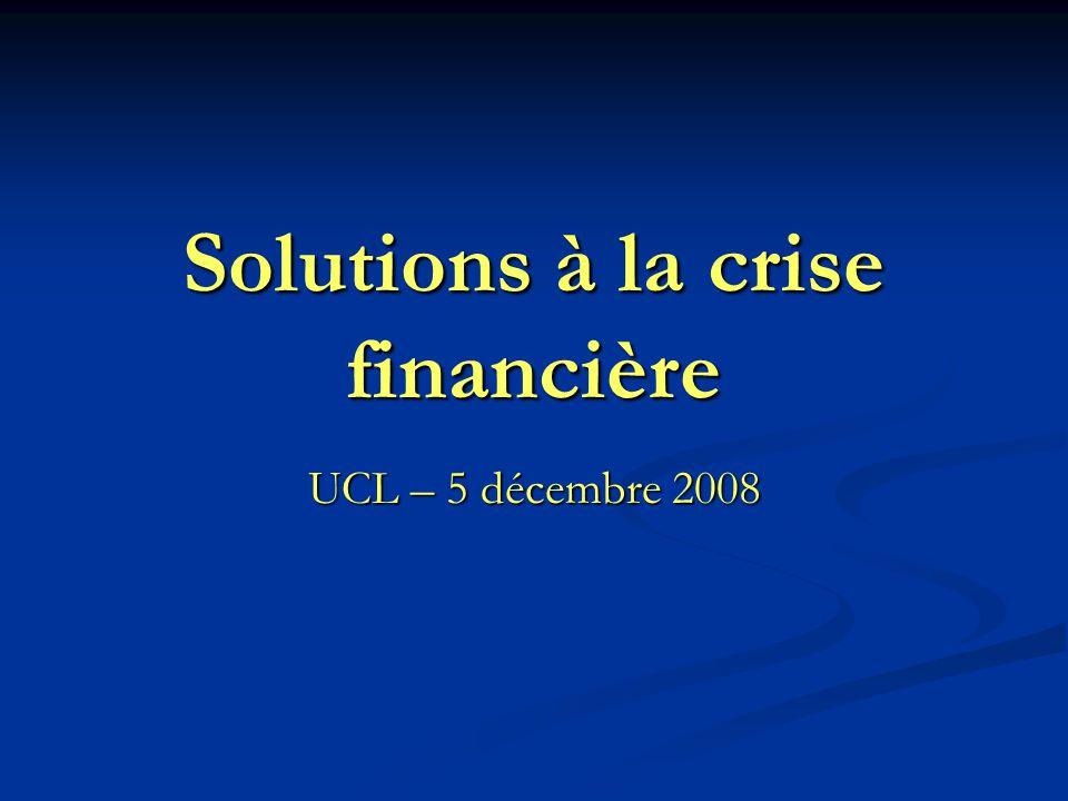 Solutions à la crise financière UCL – 5 décembre 2008