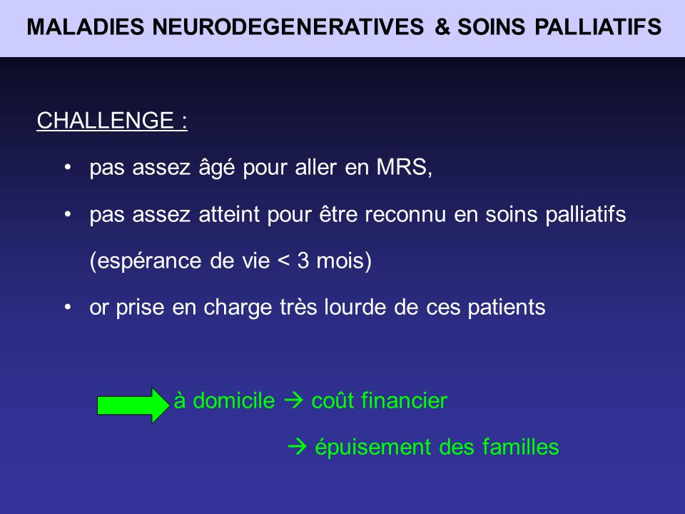 MALADIES NEURODEGENERATIVES ET SOINS PALLIATIFS Formation continue en soins palliatifs et qualité de vie « Affections chroniques et soins palliatifs » Samedi 17 octobre 2009Dr M.