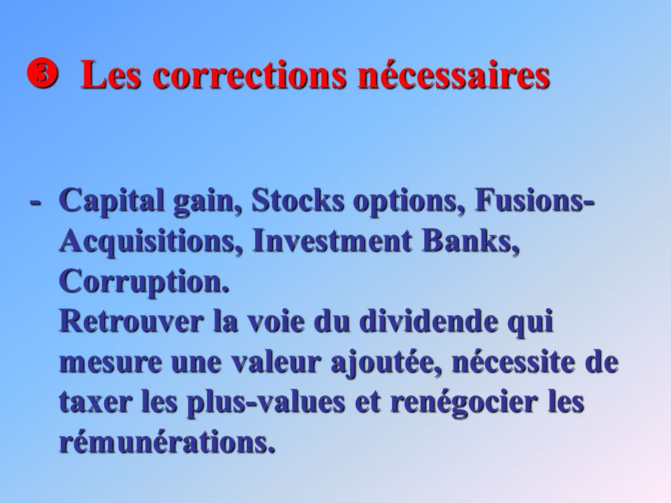 Les corrections nécessaires Les corrections nécessaires -Capital gain, Stocks options, Fusions- Acquisitions, Investment Banks, Corruption.