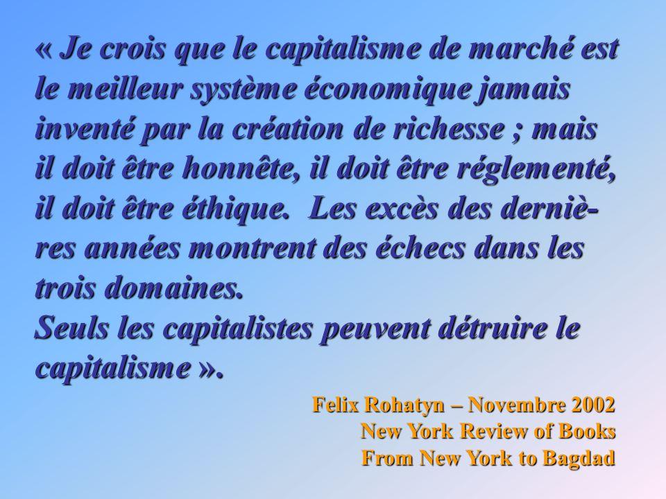 « Je crois que le capitalisme de marché est le meilleur système économique jamais inventé par la création de richesse ; mais il doit être honnête, il doit être réglementé, il doit être éthique.