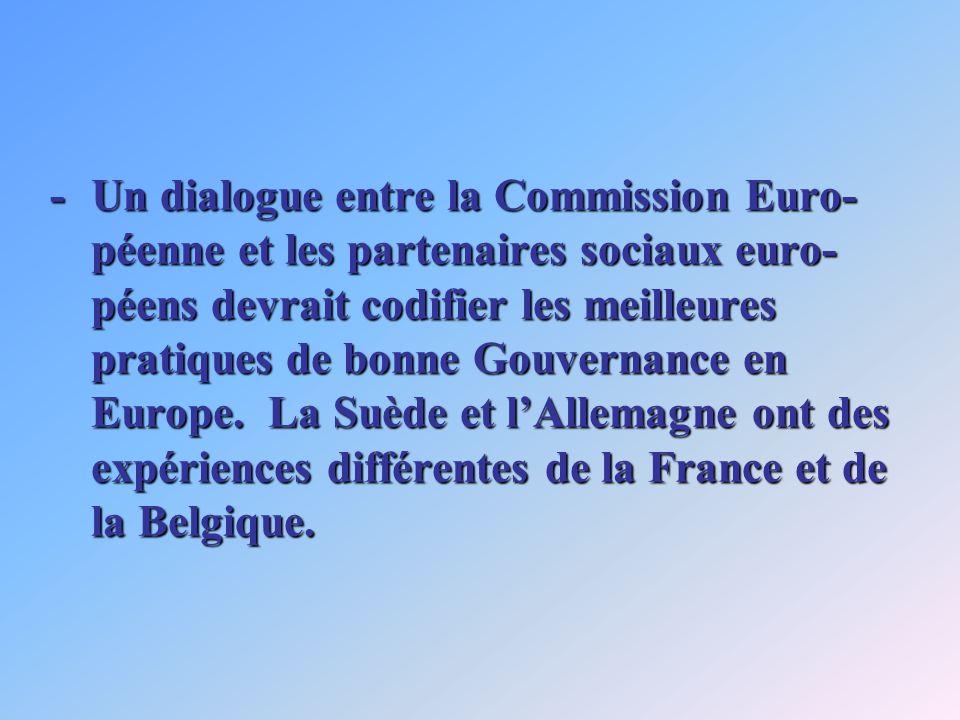 -Un dialogue entre la Commission Euro- péenne et les partenaires sociaux euro- péens devrait codifier les meilleures pratiques de bonne Gouvernance en Europe.