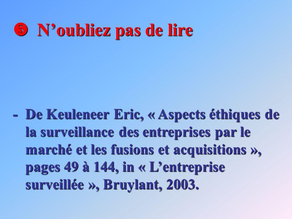 Noubliez pas de lire Noubliez pas de lire -De Keuleneer Eric, « Aspects éthiques de la surveillance des entreprises par le marché et les fusions et acquisitions », pages 49 à 144, in « Lentreprise surveillée », Bruylant, 2003.