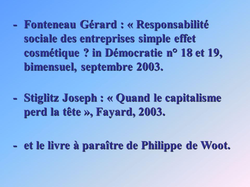 -Fonteneau Gérard : « Responsabilité sociale des entreprises simple effet cosmétique ? in Démocratie n° 18 et 19, bimensuel, septembre 2003. -Stiglitz