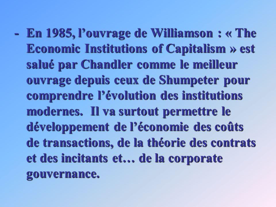 -En 1985, louvrage de Williamson : « The Economic Institutions of Capitalism » est salué par Chandler comme le meilleur ouvrage depuis ceux de Shumpet
