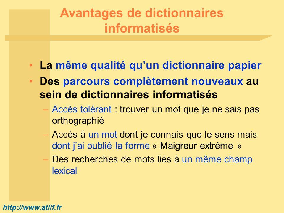 http://www.atilf.fr Avantages de dictionnaires informatisés La même qualité quun dictionnaire papier Des parcours complètement nouveaux au sein de dic