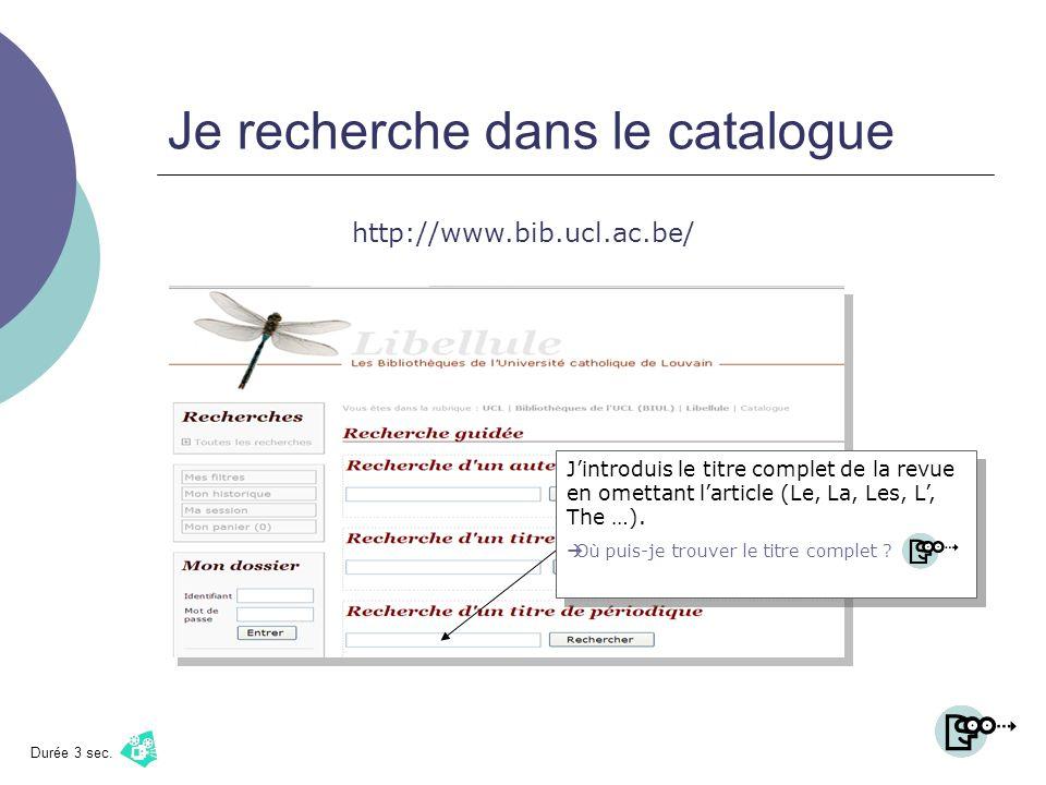 Je recherche dans le catalogue http://www.bib.ucl.ac.be/ Jintroduis le titre complet de la revue en omettant larticle (Le, La, Les, L, The …). Où puis