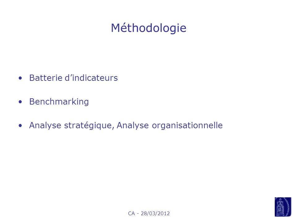 CA - 28/03/2012 Méthodologie Batterie dindicateurs Benchmarking Analyse stratégique, Analyse organisationnelle
