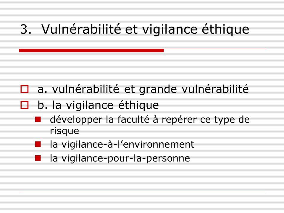 3. Vulnérabilité et vigilance éthique a. vulnérabilité et grande vulnérabilité b.