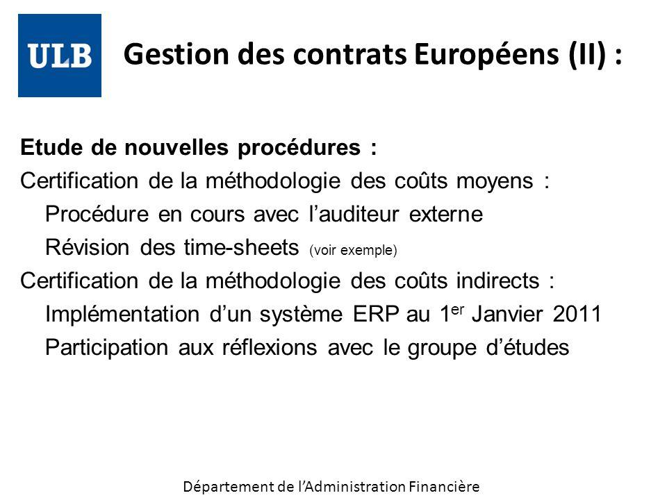 Gestion des contrats Européens (II) : Etude de nouvelles procédures : Certification de la méthodologie des coûts moyens : Procédure en cours avec lauditeur externe Révision des time-sheets (voir exemple) Certification de la méthodologie des coûts indirects : Implémentation dun système ERP au 1 er Janvier 2011 Participation aux réflexions avec le groupe détudes Département de lAdministration Financière