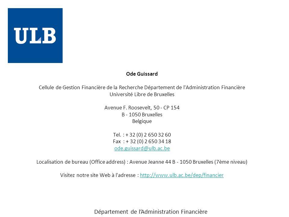 Ode Guissard Cellule de Gestion Financière de la Recherche Département de l Administration Financière Université Libre de Bruxelles Avenue F.