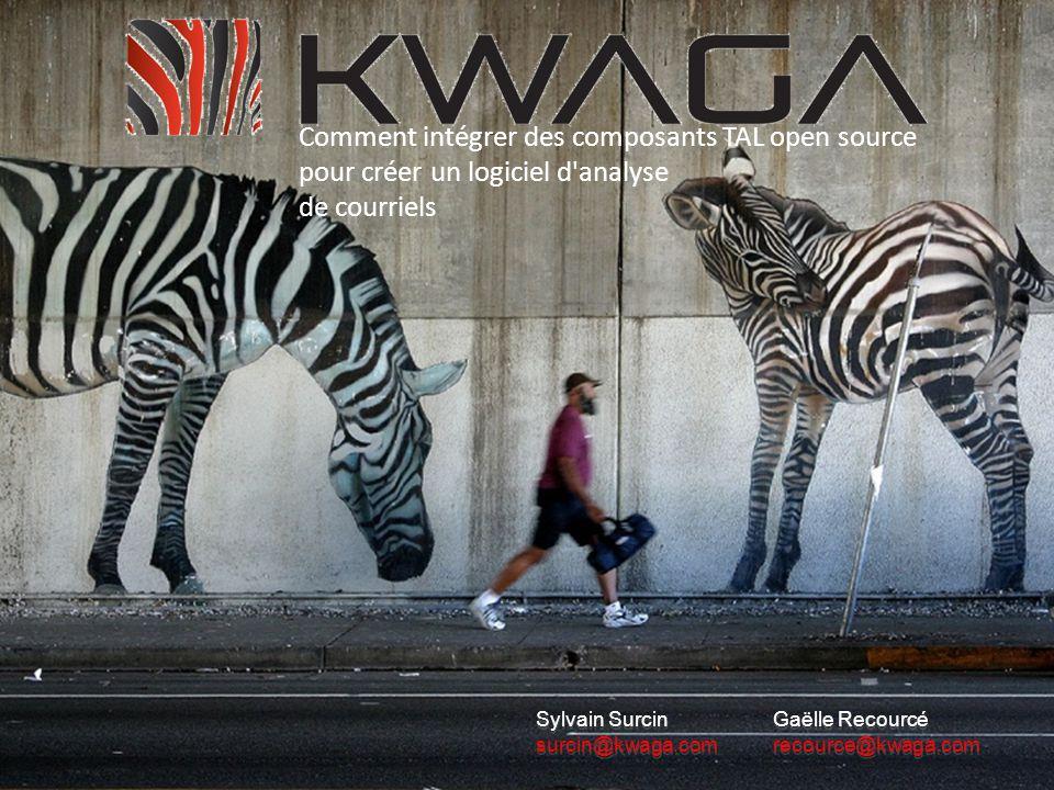 Comment intégrer des composants TAL open source pour créer un logiciel d'analyse de courriels Gaëlle Recourcé recource@kwaga.com Gaëlle Recourcé recou