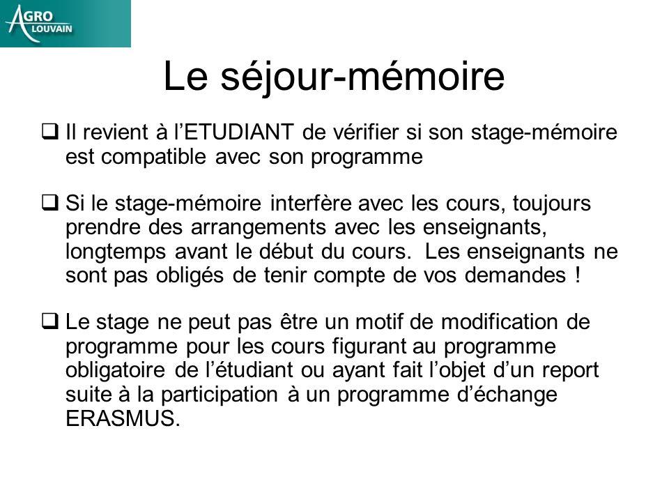 Le séjour-mémoire Il revient à lETUDIANT de vérifier si son stage-mémoire est compatible avec son programme Si le stage-mémoire interfère avec les cou