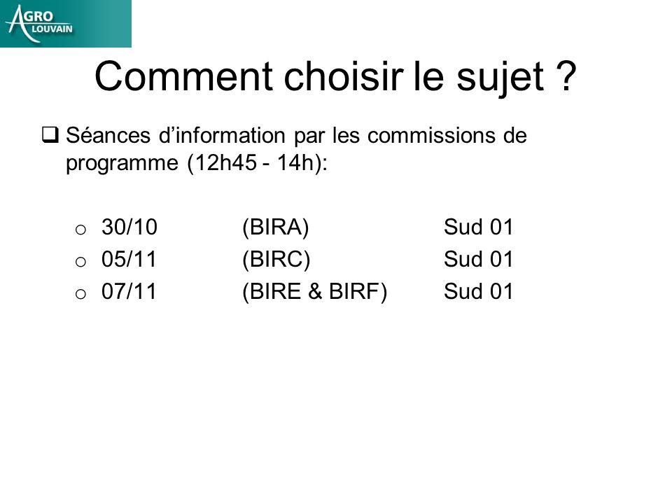 Comment choisir le sujet ? Séances dinformation par les commissions de programme (12h45 - 14h): o 30/10(BIRA) Sud 01 o 05/11(BIRC) Sud 01 o 07/11(BIRE