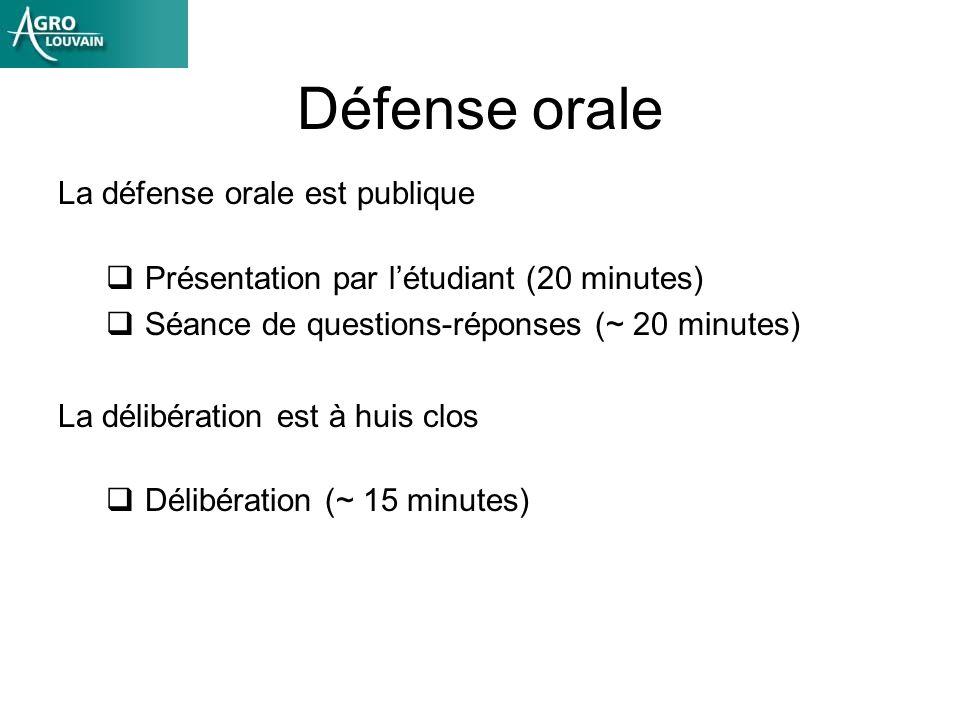 Défense orale La défense orale est publique Présentation par létudiant (20 minutes) Séance de questions-réponses (~ 20 minutes) La délibération est à huis clos Délibération (~ 15 minutes)