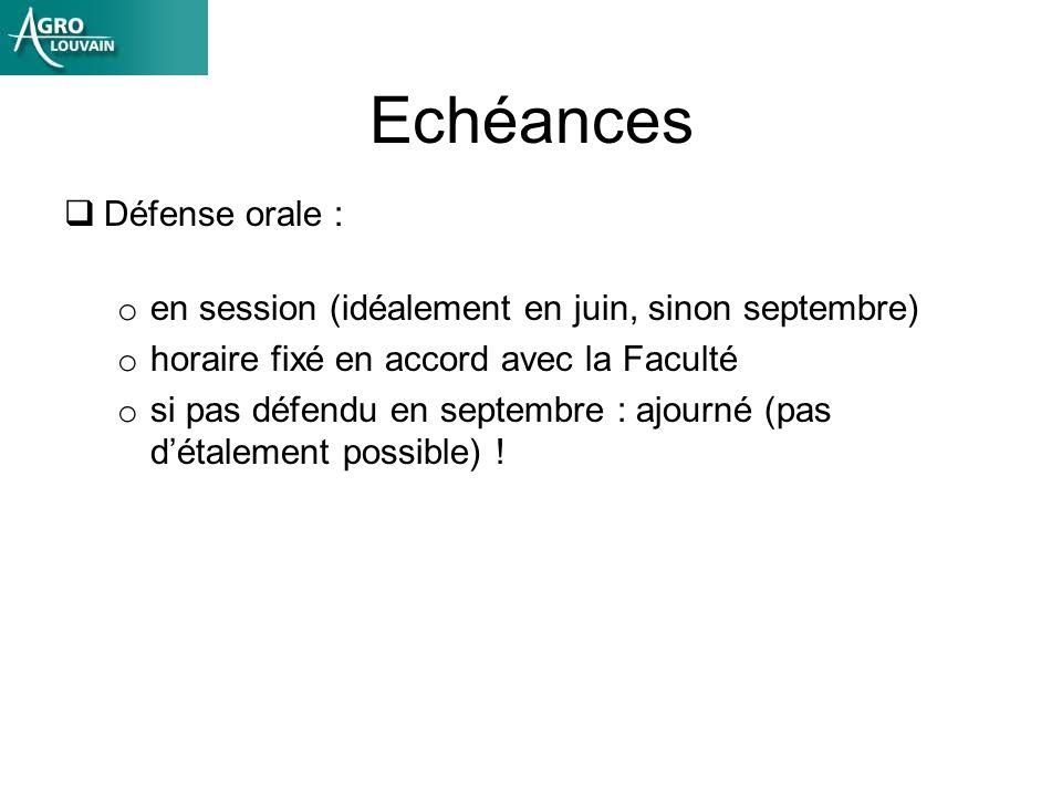 Echéances Défense orale : o en session (idéalement en juin, sinon septembre) o horaire fixé en accord avec la Faculté o si pas défendu en septembre : ajourné (pas détalement possible) !