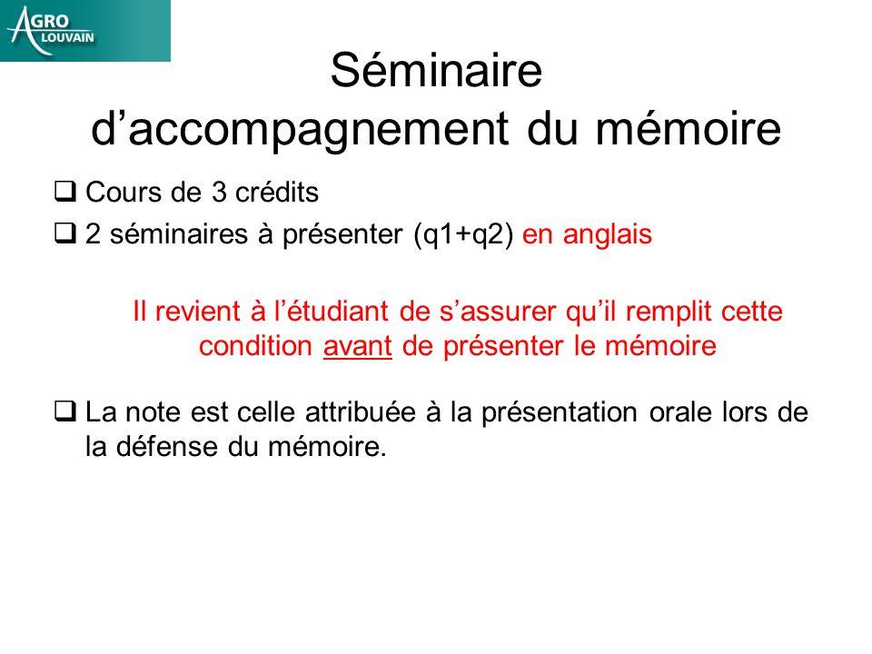 Séminaire daccompagnement du mémoire Cours de 3 crédits 2 séminaires à présenter (q1+q2) en anglais Il revient à létudiant de sassurer quil remplit cette condition avant de présenter le mémoire La note est celle attribuée à la présentation orale lors de la défense du mémoire.